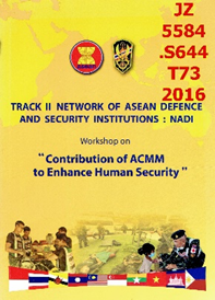 Track II Network of ASEAN defence and security institutions : NADI : Contribution of ACMM to Enhance Human Security / Strategic Studies Center, National Defence Studies Institute